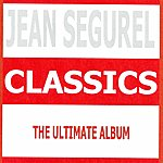 Jean Ségurel Classics - Jean Ségurel : The Ultimate Album