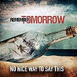 Remember Tomorrow No Nice Way To Say This