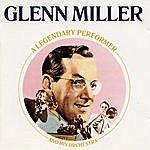 Glenn Miller & His Orchestra Legendary Performer