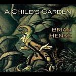 Brian Henke A Child's Garden