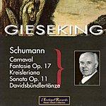 Walter Gieseking Schumann : Carnaval, Fantaisie Op.17, Kreisleriana, Sonata Op.11, Davidbündlertänze