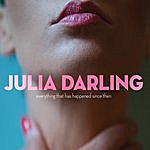 Julia Darling Everything That Has Happened Since Then