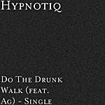 Hypnotiq Do The Drunk Walk (Feat. Ag) - Single