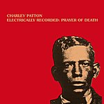 Charley Patton Electrically Recorded : Prayer Of Death