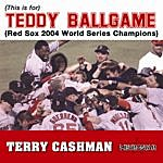 Terry Cashman (This Is For) Teddy Ballgame (Red Sox 2004 World Series Champions)