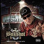 Bukshot The Problem