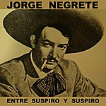 Jorge Negrete Entre Suspiro Y Suspiro