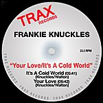 Frankie Knuckles Your Love|It's A Cold World