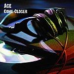 Ace Come Closer - Single