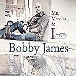 Bobby James Me, Myself, & I