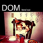 Dom Bowl Cut (Featuring Madeline Of Cults) - Single
