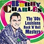 Bobby Charles The '50s Louisiana Rock 'n' Roll