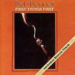 Bob Bennett First Things First