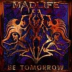 Madlife Be Tomorrow
