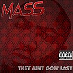 Mass They Aint Gon' Last - Single
