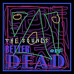 The Sounds Better Off Dead