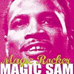 Magic Sam Magic Sam, Magic Rocker