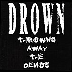 Drown Throwing Away The Demos