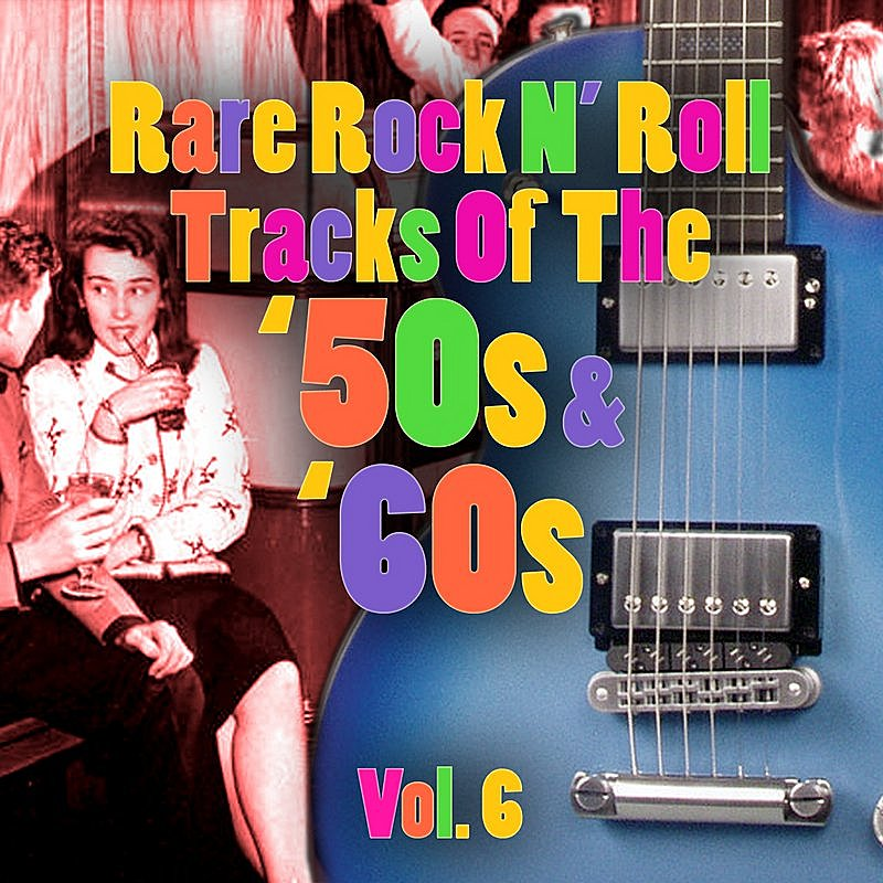 Cover Art: Rare Rock N' Roll Tracks Of The '50s & '60s Vol. 6