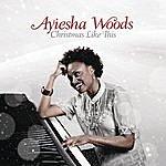 Ayiesha Woods Christmas Like This