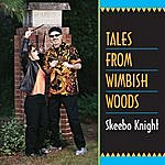 Skeebo Knight Tales From Wimbish Woods