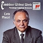 Pittsburgh Symphony Orchestra Tannhäuser Without Words - A Symphonic Synthesis By Lorin Maazel
