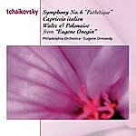 "Eugene Ormandy Tchaikovsky: Symphony No.6 ""Pathetique""; Capriccio Italien; Waltz And Polonaise From Eugene Onegin"
