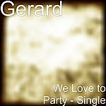 Gerard We Love To Party - Single