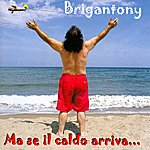 Brigan Tony Ma Se IL Caldo Arriva...