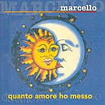 Marcello Quanto Amore Ho Messo