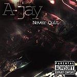 aJay A-Jay - Never Quit - Single