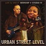 Urban Street Level Live & Uncut Worship - Studio 51