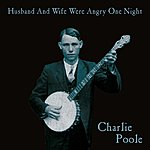 Charlie Poole Husband And Wife Were Angry One Night