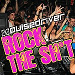 Pulsedriver Rock The Shit