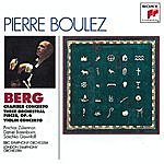 Pierre Boulez Berg: Chamber Concerto; Three Pieces For Orch.; Concerto For Violin And Orchestra