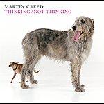 Martin Creed Thinking/Not Thinking