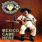 The Bellamy Brothers Mexico Came Here