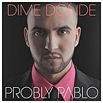 Probly Pablo Dime Donde - Single