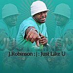 J. Robinson Just Like U - Single