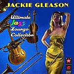 Jackie Gleason Ultimate Jazz Lounge Collection