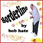 Bob Hate Borderline