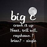 Big C Crank It Up (Feat. Trill Will, Rayshawn & Brian) - Single
