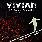 Vivian Walking The Wire (Greatest Hits...So Far...)