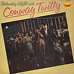 Conway Twitty Saturday Night With Conway Twitty : Rarity Music Pop, Vol. 28