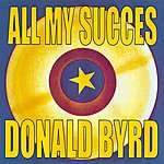 Donald Byrd All My Succes - Donald Byrd