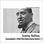 Sonny Rollins Sonny Rollins With The Miles Davis Sextet : Conception (The Legendary Prestige Recordings With Miles Davis)