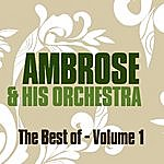 Ambrose & His Orchestra The Best Of Ambrose & His Orchestra Vol. 1