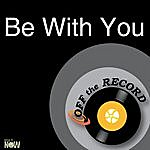 Off The Record Be With You