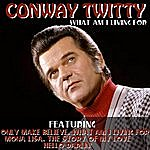 Conway Twitty What Am I Living For