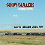 Cindy Bullens Howling Trains And Barking Dogs